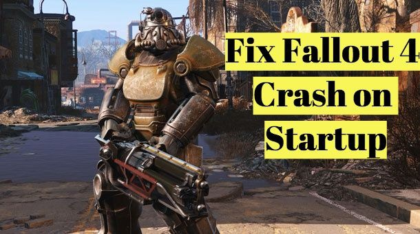 5 Ways to Fix Fallout 4 Crashing on Startup Windows 10