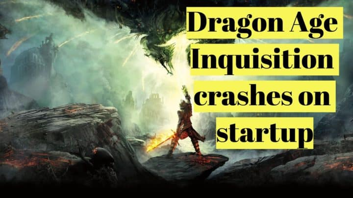Solved] Dragon Age Inquisition crashes on Startup than closes - LyncConf