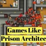 15 Games Like Prison Architect (2018)