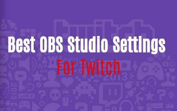 Best OBS Streaming/Recording Settings For Twitch 720P/1080P, 60FPS