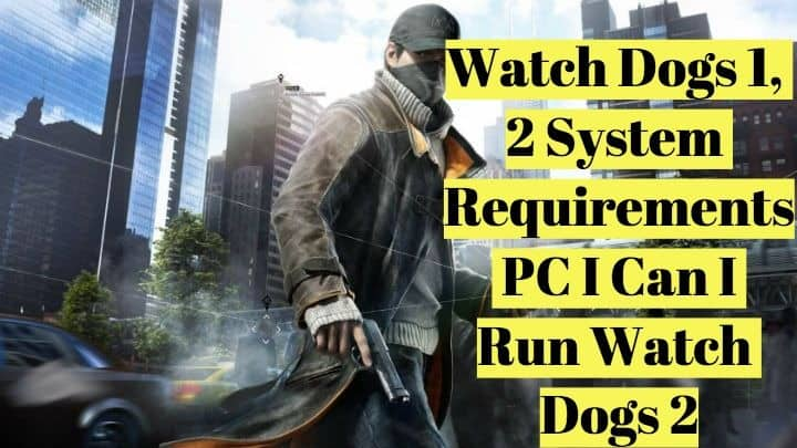 Watch Dogs 1 2 System Requirements