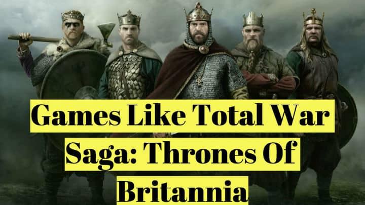 20 Games Like Total War Saga: Thrones Of Britannia (2018)
