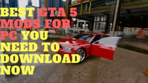 15 GTA 5 Mods for PC [2018] you need to Download now