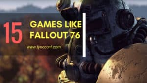 15 Games Like Fallout 76 To Get You Ready For West Virginia (PC, PS4, Xbox One) – 2018