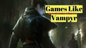 Games Like Vampyr
