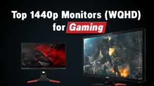 Best 1440p Monitors 2018 – Ultimate Buying Guide