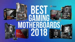 Best Motherboard for Gaming (2018)