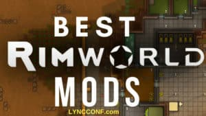 Most Essential Rimworld Mods