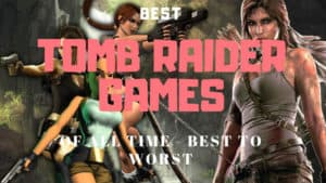 Best Tomb Raider Games of 2018, All 17 Ranked (Worst to Best)