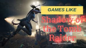 Games Like Shadow of the Tomb Raider