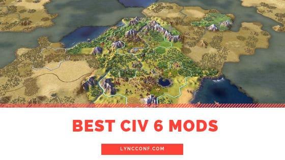 13+ Best Civilization 6 Mods (August 2019) - LyncConf