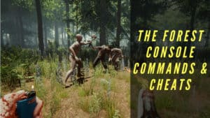 The Forest Console Commands & Cheats